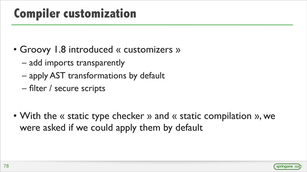 Compiler customization • Groovy 1.8 introduced ...