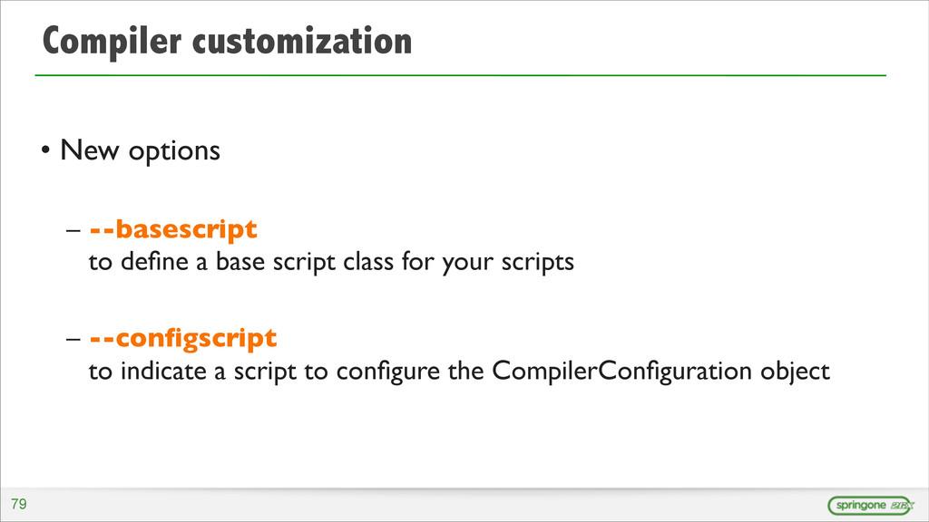 Compiler customization • New options – --basesc...