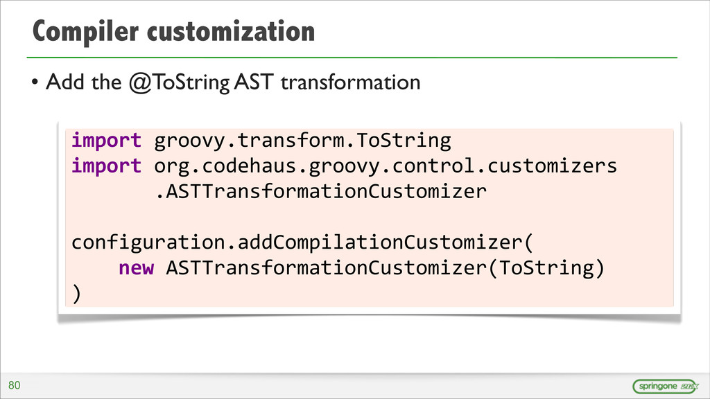 Compiler customization • Add the @ToString AST ...