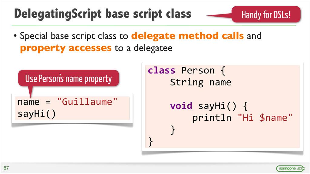 DelegatingScript base script class • Special ba...