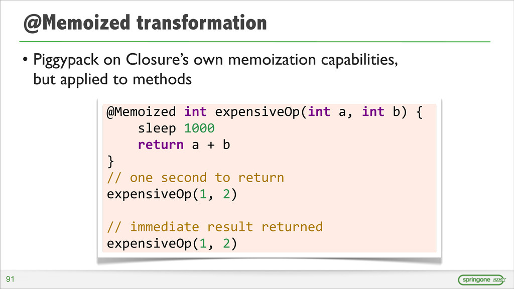 @Memoized transformation • Piggypack on Closure...