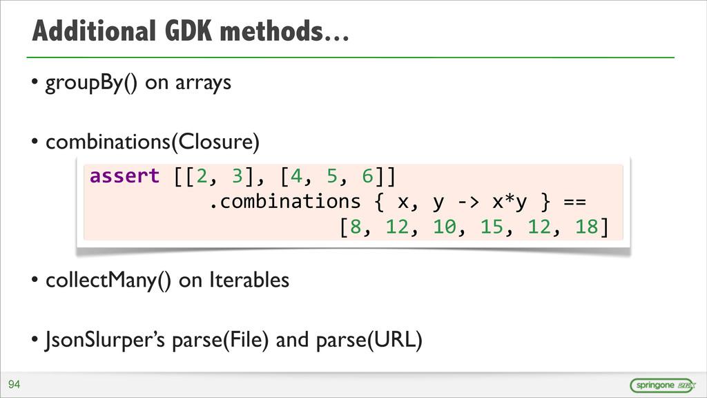 Additional GDK methods... • groupBy() on arrays...