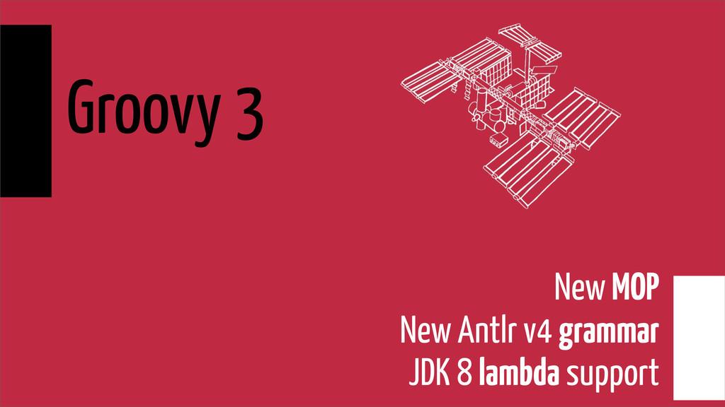 Groovy 3 New MOP New Antlr v4 grammar JDK 8 lam...
