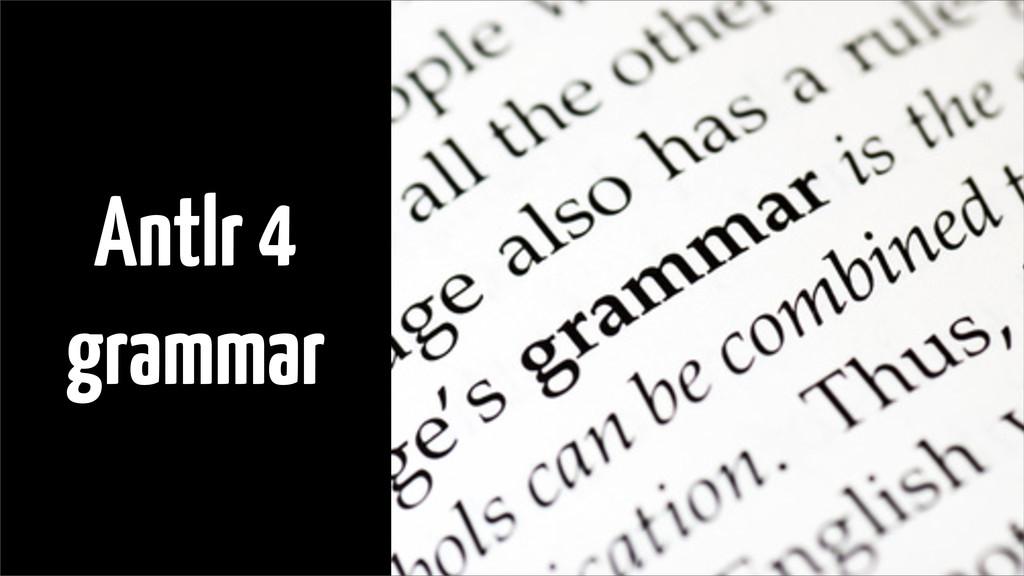 Antlr 4 grammar