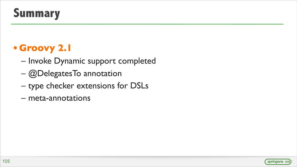 Summary •Groovy 2.1 – Invoke Dynamic support co...
