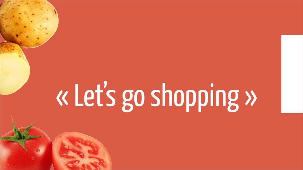 « Let's go shopping »