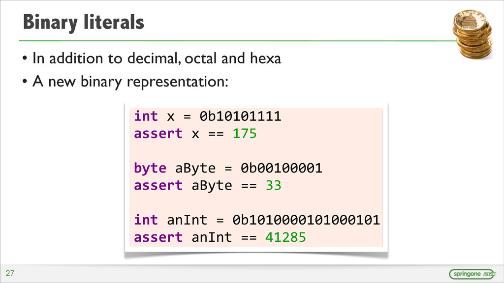 Binary literals • In addition to decimal, octal...