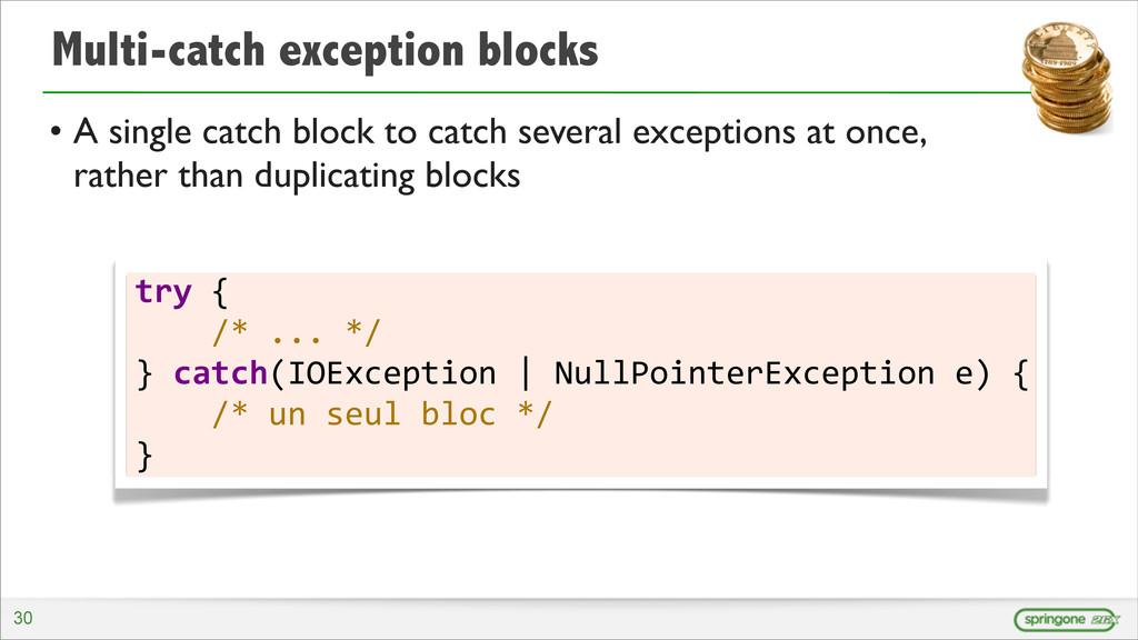 Multi-catch exception blocks • A single catch b...