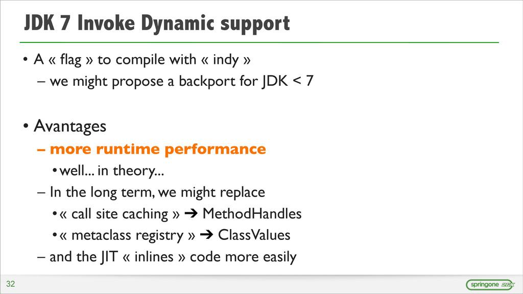JDK 7 Invoke Dynamic support • A « flag » to com...