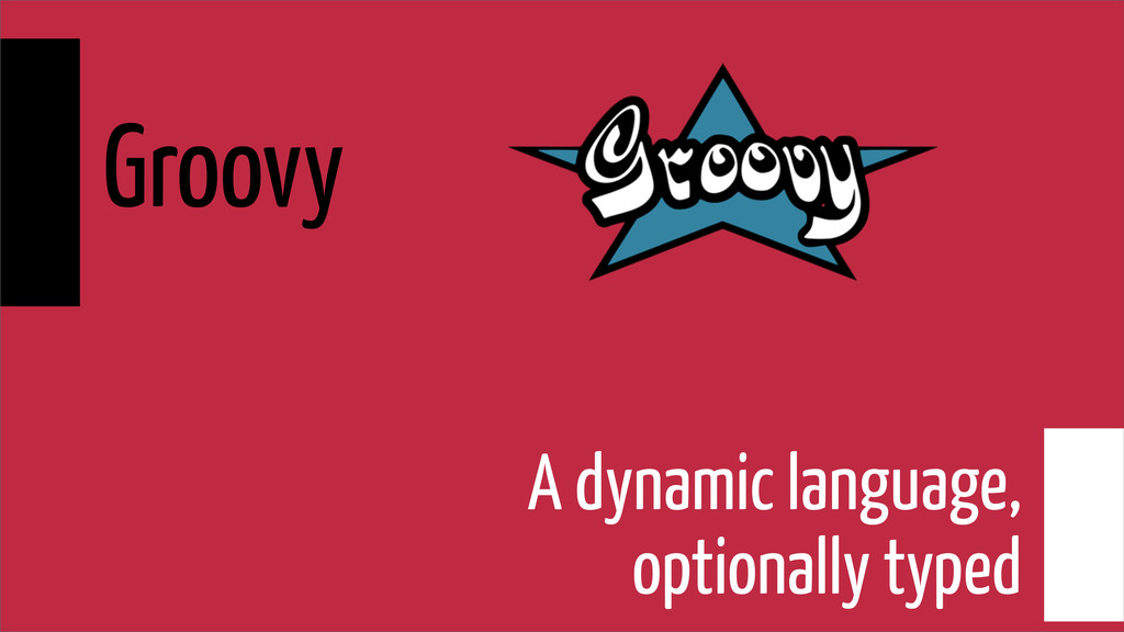 A dynamic language, optionally typed Groovy