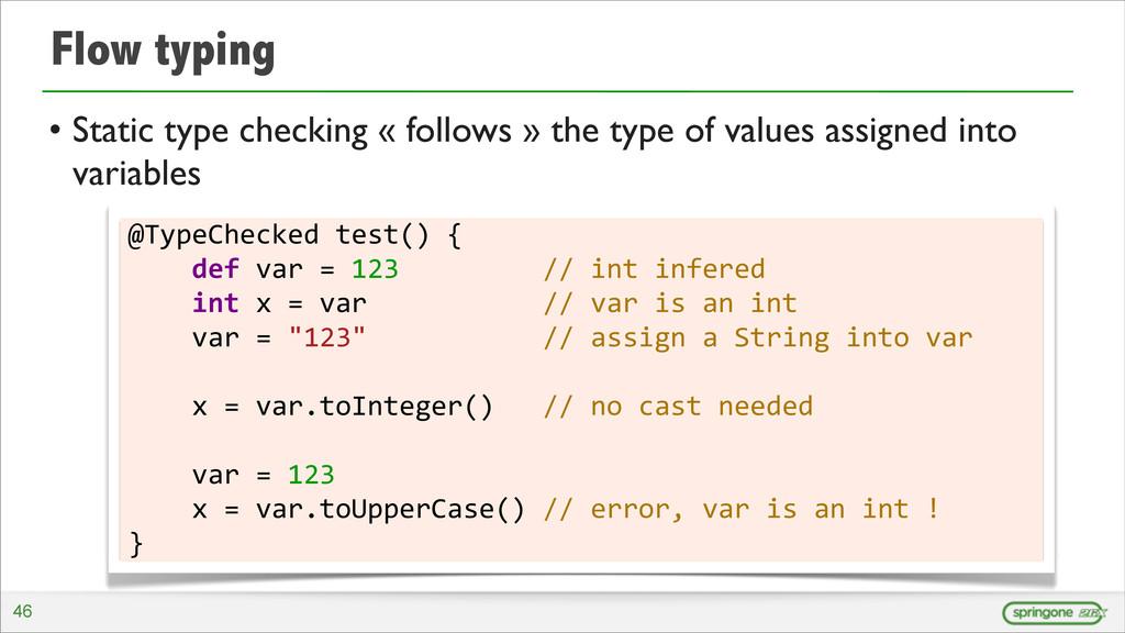 Flow typing • Static type checking « follows » ...