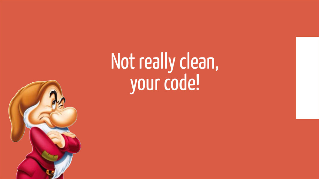 Not really clean, your code!