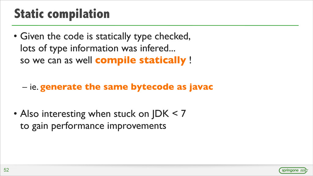Static compilation • Given the code is statical...