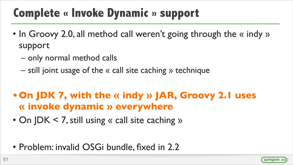 Complete « Invoke Dynamic » support • In Groovy...