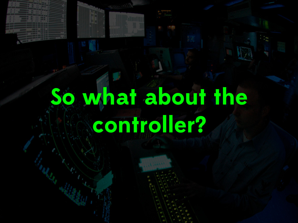 So what about the controller?