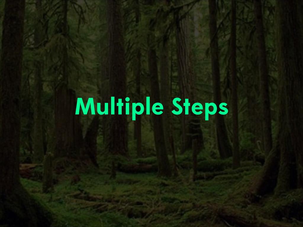 Multiple Steps