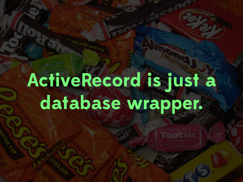 ActiveRecord is just a database wrapper.