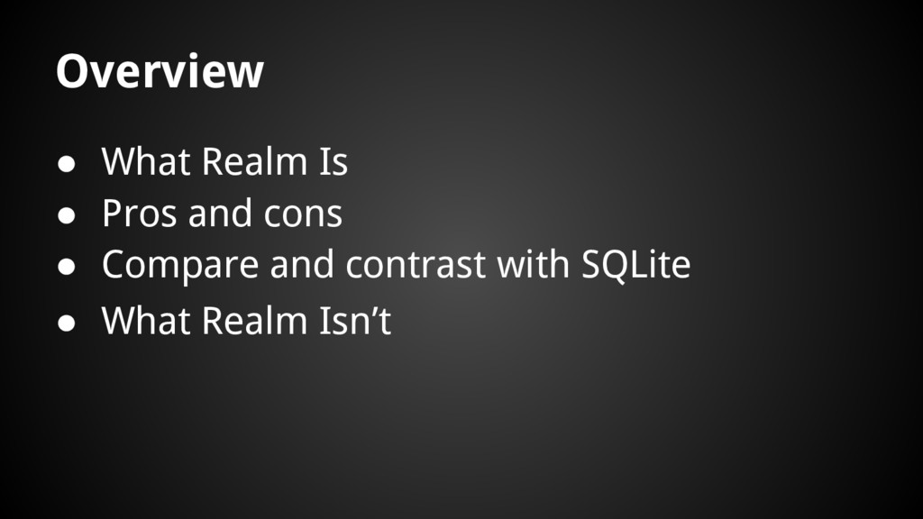 Overview ● What Realm Is ● Pros and cons ● Comp...