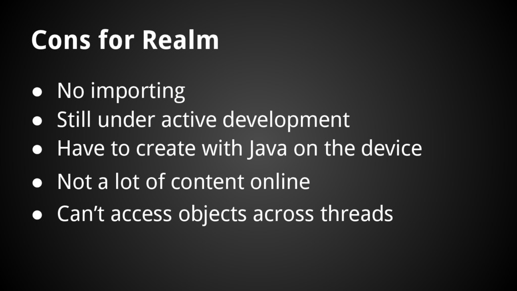 Cons for Realm ● Have to create with Java on th...