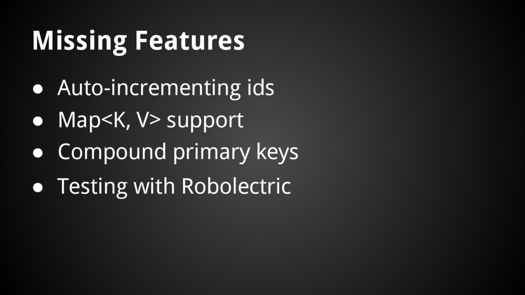 Missing Features ● Auto-incrementing ids ● Comp...