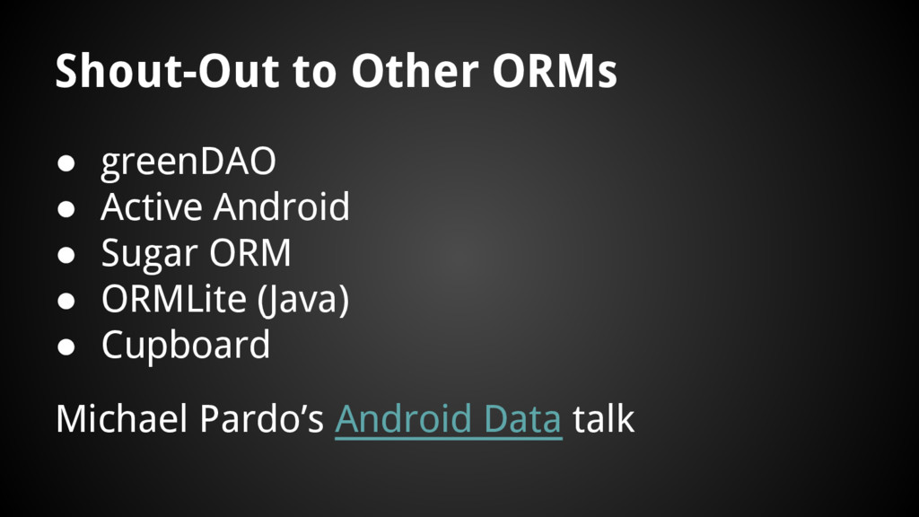 Shout-Out to Other ORMs ● greenDAO ● Active And...