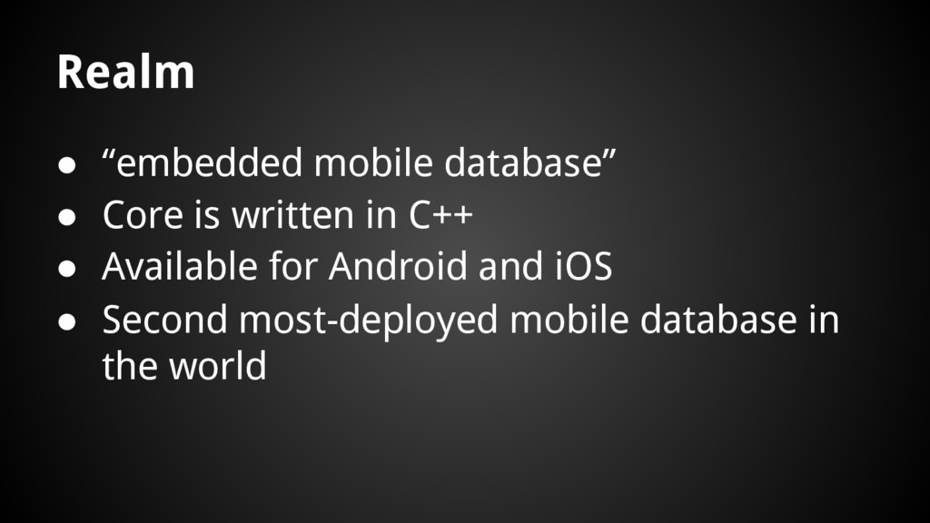 """● """"embedded mobile database"""" Realm ● Core is wr..."""