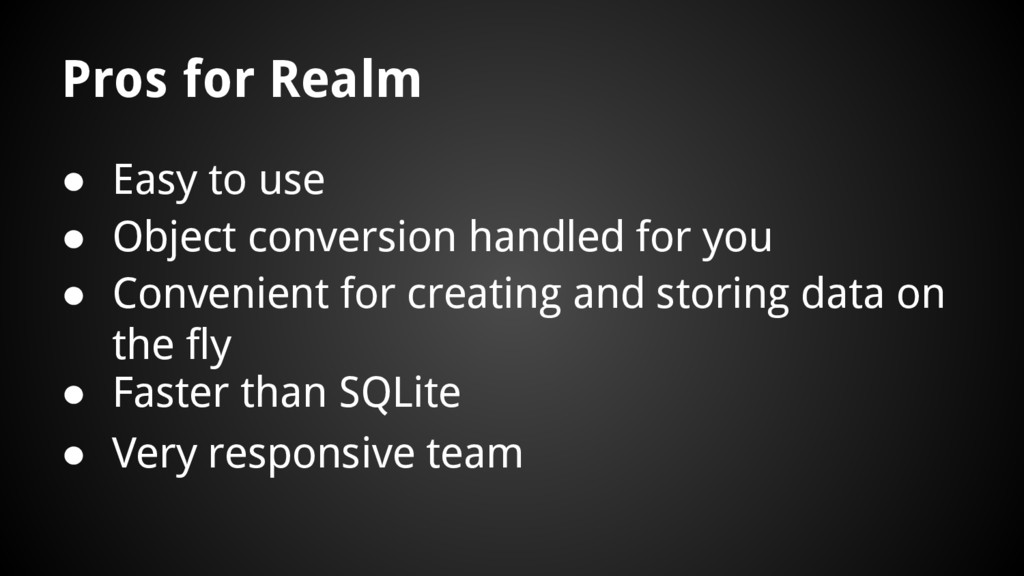 Pros for Realm ● Very responsive team ● Easy to...
