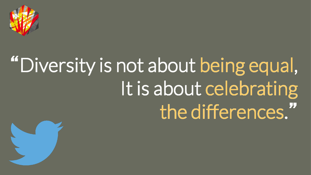 """Diversity is not about being equal, It is abou..."