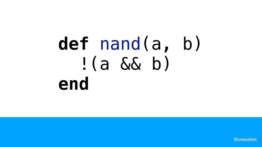 @crsexton def nand(a, b) !(a && b) end