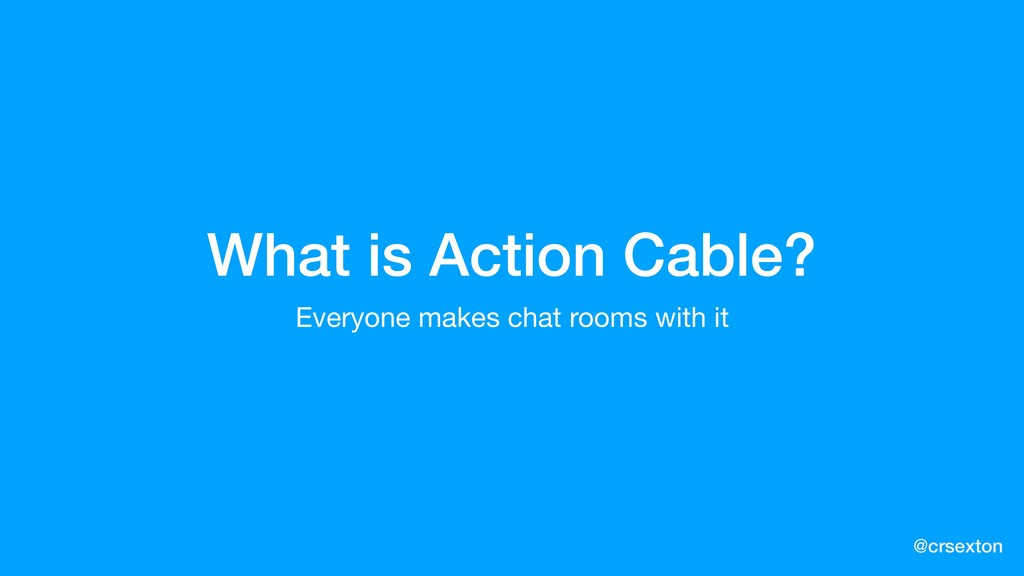 @crsexton What is Action Cable? Everyone makes ...