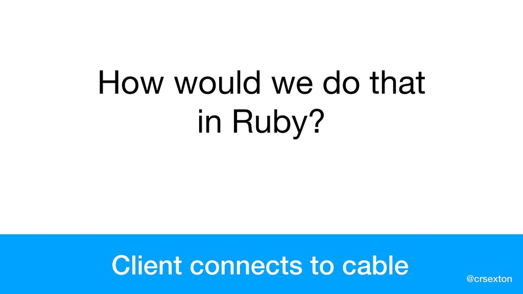 @crsexton Client connects to cable How would we...