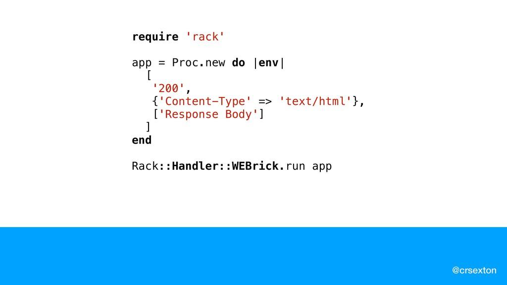 @crsexton require 'rack' app = Proc.new do |env...