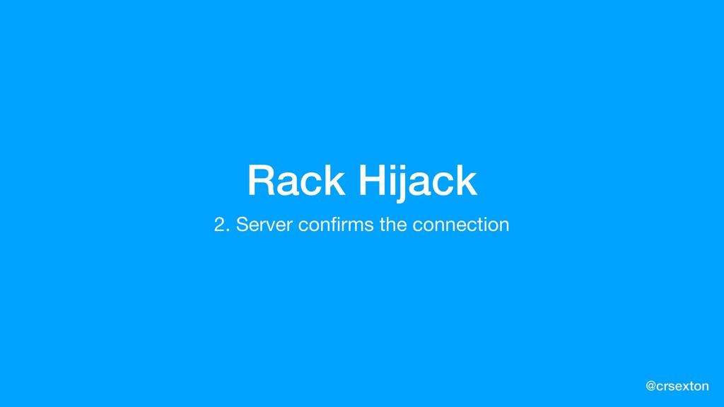 @crsexton Rack Hijack 2. Server confirms the conn...