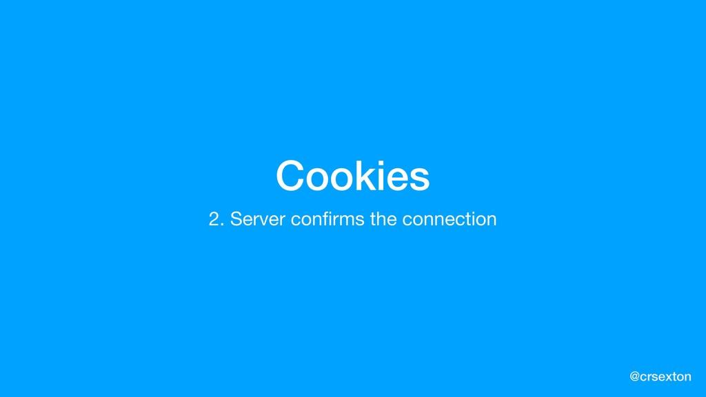 @crsexton Cookies 2. Server confirms the connect...
