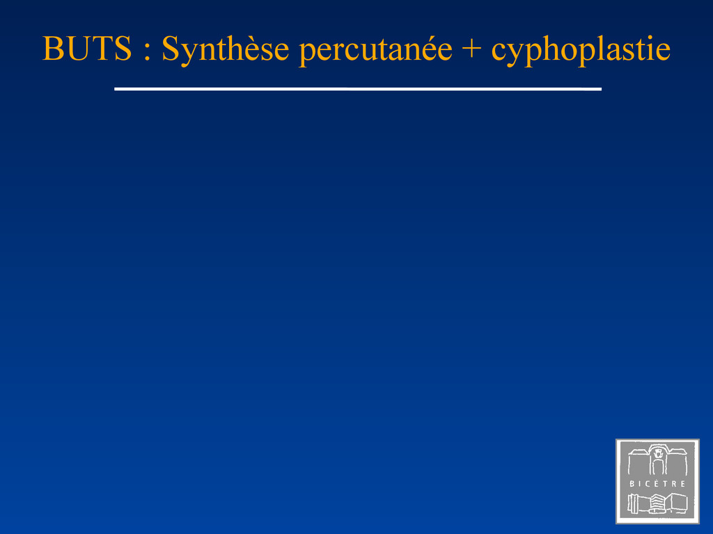 BUTS : Synthèse percutanée + cyphoplastie