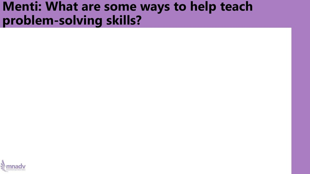 Menti: What are some ways to help teach problem...