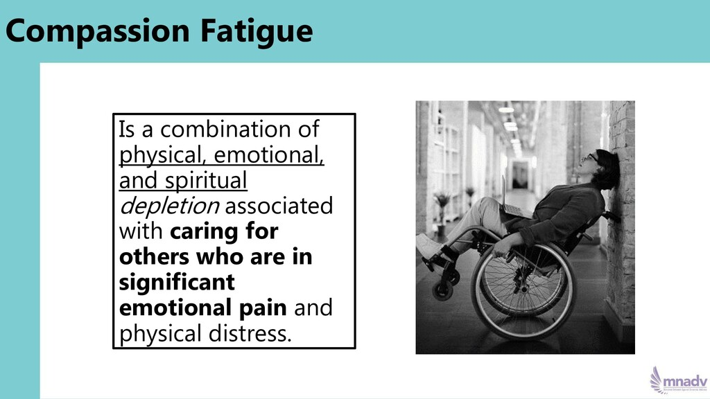 Compassion Fatigue Is a combination of physical...
