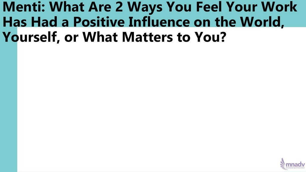 Menti: What Are 2 Ways You Feel Your Work Has H...