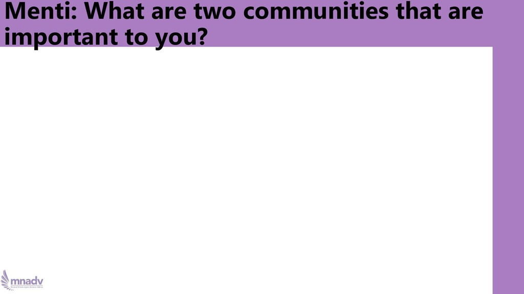 Menti: What are two communities that are import...