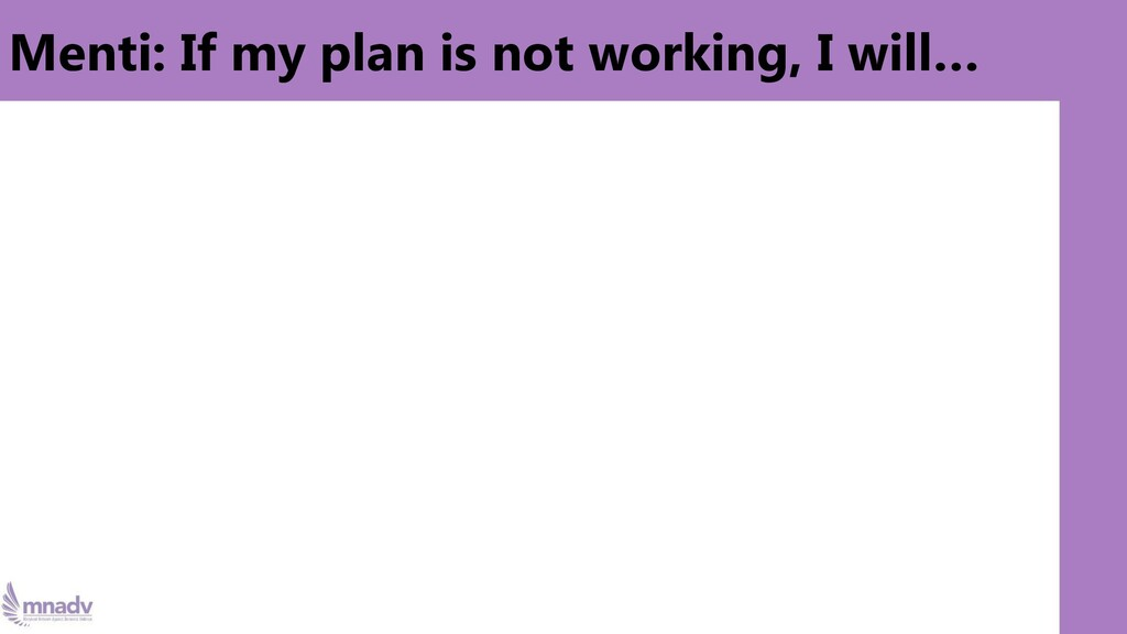 Vicarious Trauma & Resiliency Menti: If my plan...