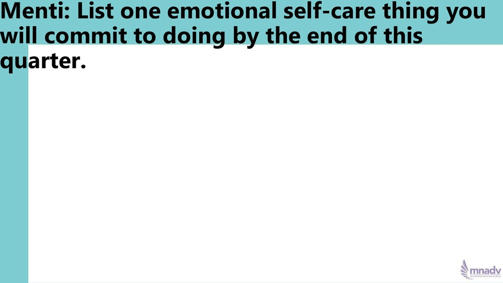 Menti: List one emotional self-care thing you w...