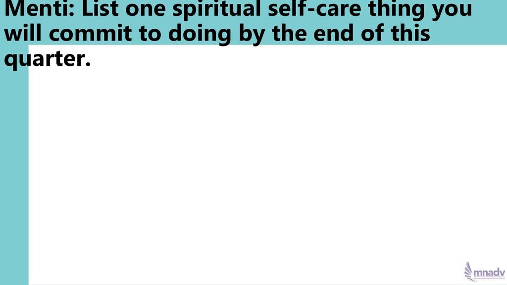 Menti: List one spiritual self-care thing you w...