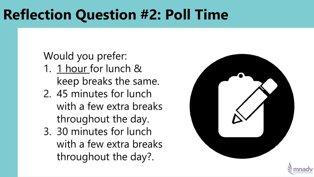 Would you prefer: 1. 1 hour for lunch & keep br...