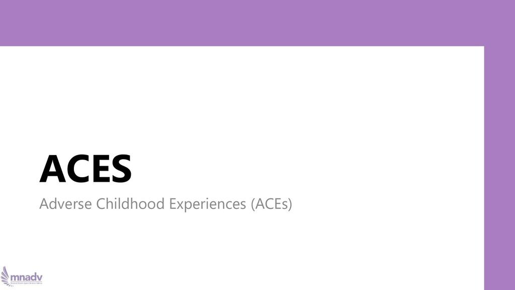 ACES Adverse Childhood Experiences (ACEs)