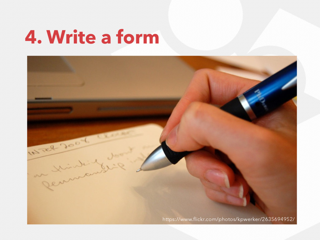 4. Write a form https://www.flickr.com/photos/kp...