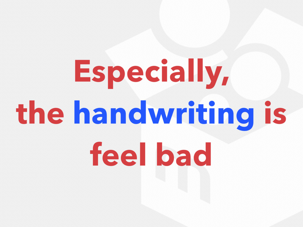 Especially, the handwriting is feel bad