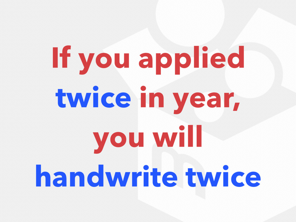 If you applied twice in year, you will handwrit...
