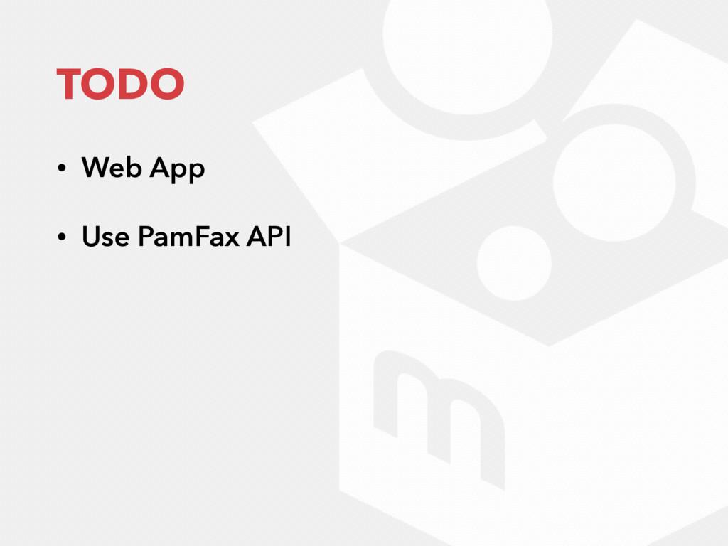 TODO • Web App • Use PamFax API