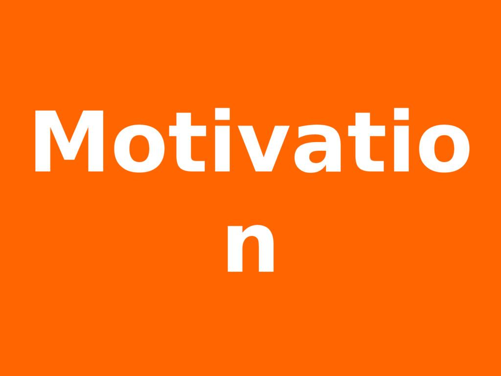 Motivatio n