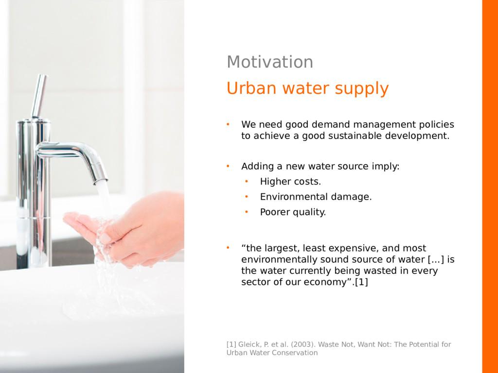Motivation Urban water supply • We need good de...